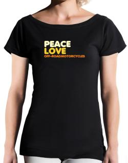 Peace Love Off Road Motorcycles T-Shirt - Boat-Neck-Womens