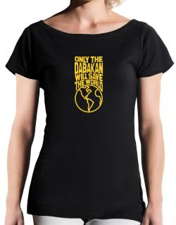 Only The Dabakan Will Save The World T-Shirt - Boat-Neck-Womens