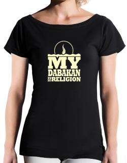 My Dabakan Is My Religion T-Shirt - Boat-Neck-Womens