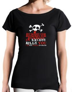 Bumbo Or Bombo Or Bumboo In Excess Kills You - I Am Not Afraid Of Death T-Shirt - Boat-Neck-Womens