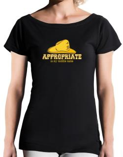 Appropriate Is My Middle Name T-Shirt - Boat-Neck-Womens
