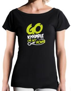 Go Kissable Or Go Home T-Shirt - Boat-Neck-Womens