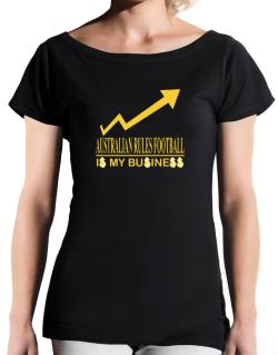Australian Rules Football ... Is My Business T-Shirt - Boat-Neck-Womens