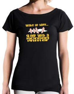 wake up happy .. sleep with a Screen Printer T-Shirt - Boat-Neck-Womens
