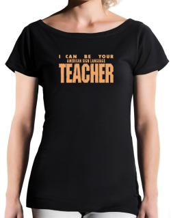 I Can Be You American Sign Language Teacher T-Shirt - Boat-Neck-Womens