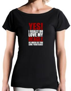 Yes! I Really Do Love My Beagle T-Shirt - Boat-Neck-Womens