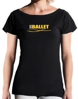 Made With Ballet T-Shirt - Boat-Neck-Womens
