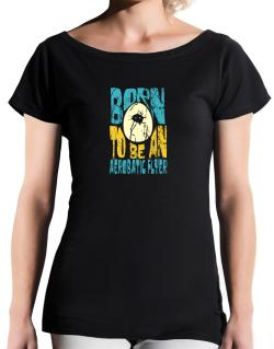 Born To Be An Aerobatic Flyer T-Shirt - Boat-Neck-Womens