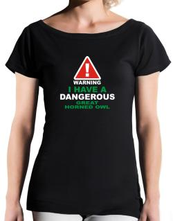 Warning! I Have A Dangerous Great Horned Owl T-Shirt - Boat-Neck-Womens