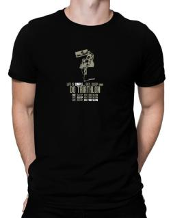 """ Life is simple... eat, sleep and do Triathlon "" Men T-Shirt"