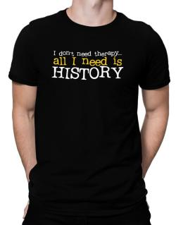 I Don´t Need Theraphy... All I Need Is History Men T-Shirt