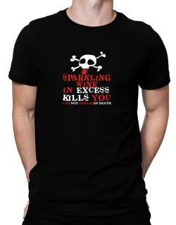 Sparkling Wine In Excess Kills You - I Am Not Afraid Of Death Men T-Shirt