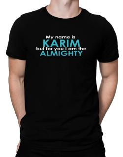 My Name Is Karim But For You I Am The Almighty Men T-Shirt