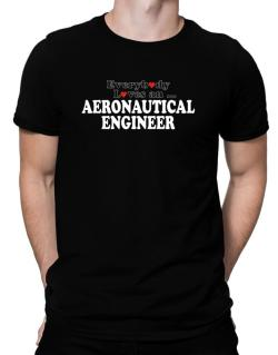 Everybody Loves An Aeronautical Engineer Men T-Shirt