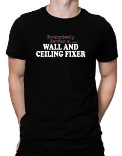 Everybody Loves A Wall And Ceiling Fixer Men T-Shirt