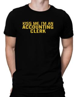 Kiss Me, I Am An Accounting Clerk Men T-Shirt