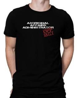 Aboriginal Affairs Administrator - Off Duty Men T-Shirt