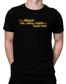 I Am Bilingual, I Can Get Horny In English And Ottoman Turkish Men T-Shirt