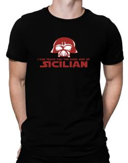 I Can Teach You The Dark Side Of Sicilian Men T-Shirt