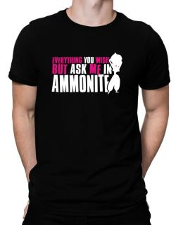 Anything You Want, But Ask Me In Ammonite Men T-Shirt