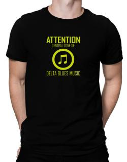 Attention: Central Zone Of Delta Blues Music Men T-Shirt