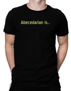 Abecedarian Is Men T-Shirt