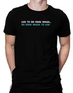 Live To Do Krav Maga , Do Krav Maga To Live Men T-Shirt