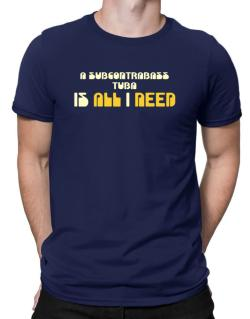 A Subcontrabass Tuba Is All I Need Men T-Shirt