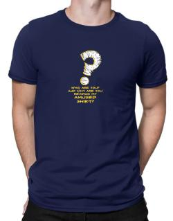 Who Are You? And Why Are You Reading My Amused Shirt? Men T-Shirt