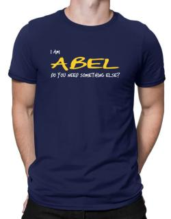 I Am Abel Do You Need Something Else? Men T-Shirt