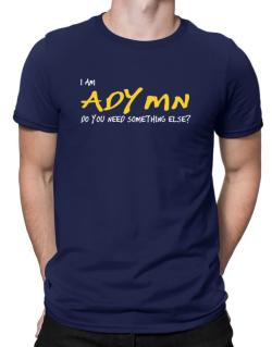 I Am Adymn Do You Need Something Else? Men T-Shirt