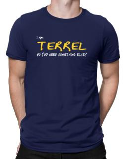 I Am Terrel Do You Need Something Else? Men T-Shirt