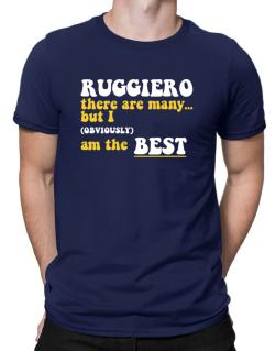 Ruggiero There Are Many... But I (obviously) Am The Best Men T-Shirt
