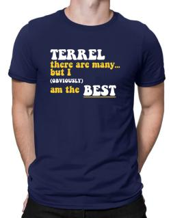 Terrel There Are Many... But I (obviously) Am The Best Men T-Shirt