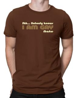 Shh... Nobody Knows I Am Gay Nate Men T-Shirt