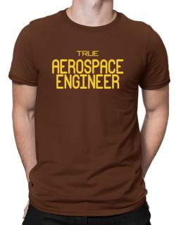 True Aerospace Engineer Men T-Shirt