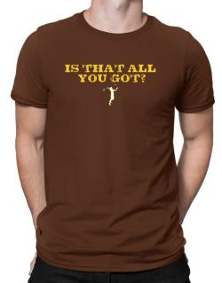 That All You Got? Men T-Shirt