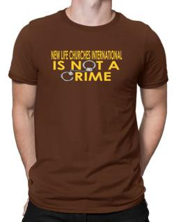 New Life Churches International Is Not A Crime Men T-Shirt