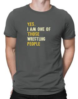 Yes I Am One Of Those Wrestling People Men T-Shirt