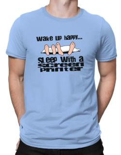wake up happy .. sleep with a Screen Printer Men T-Shirt