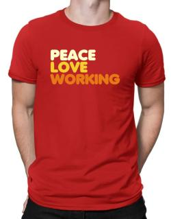 Peace Love Working Men T-Shirt