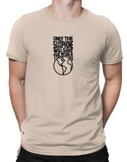 Only The Saxophone Will Save The World Men T-Shirt