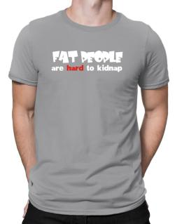 Fat People Are Hard To Kidnap Men T-Shirt