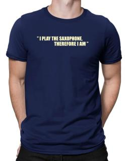 I Play The Guitar Saxophone, Therefore I Am Men T-Shirt
