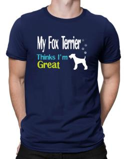 My Fox Terrier , Thinks I Am Great Men T-Shirt