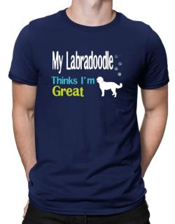 My Labradoodle , Thinks I Am Great Men T-Shirt