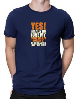 Yes! I Really Do Love My Siberian Husky Men T-Shirt