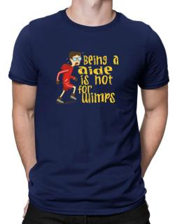 Being An Aide Is Not For Wimps Men T-Shirt