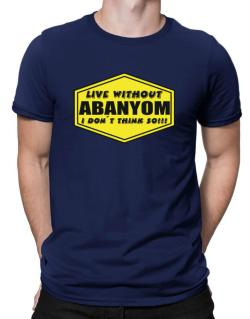 Live Without Abanyom , I Don