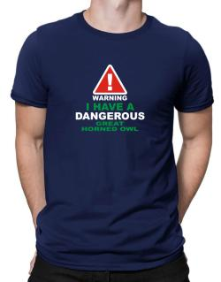 Warning! I Have A Dangerous Great Horned Owl Men T-Shirt